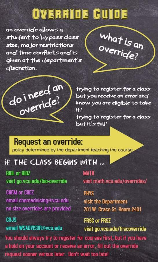 An override allows a student to bypass class size, major restrictions and time conflicts and is given at the department's discretion. You need an override if you are trying to register for a class but you receive an error and know you are eligible to take it or are trying to register for a class but it's full. How do you request an override? The policy is determined by the department teaching the course. You should always try to register for courses first, but if you have a hold on your account or receive an error, fill out the override request sooner versus later. Don't wait too late!